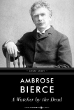 A Watcher By The Dead: Short Story, Bierce, Ambrose