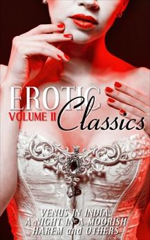 Erotic Classics II: Venus in India, A Night in a Moorish Harem, and Others, Various Authors