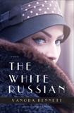 The White Russian: A Novel, Bennett, Vanora