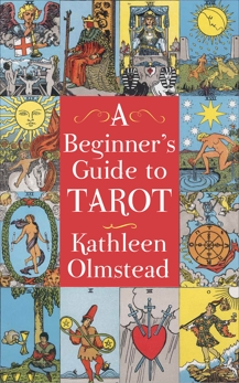 A Beginner's Guide To Tarot: Get started with quick and easy tarot fundamentals, Olmstead, Kathleen