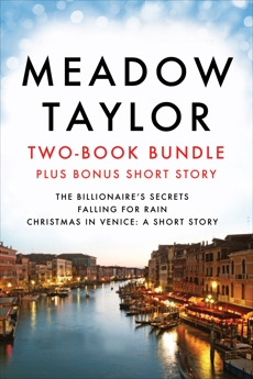 Meadow Taylor Two-Book Bundle (plus Bonus Short Story): The Billionaire's Secrets, Falling for Rain, and Christmas in Venice: A Short Story, Taylor, Meadow