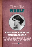 Selected Works Of Virginia Woolf: Mrs. Dalloway, To the Lighthouse, A Room of One's Own, The Waves, and Orlando, Woolf, Virginia