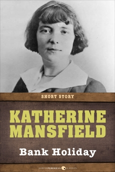 Bank Holiday: Short Story, Mansfield, Katherine