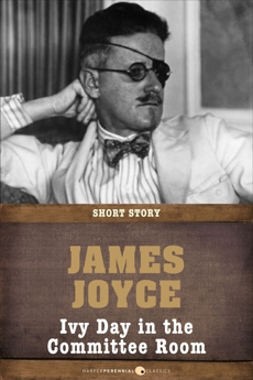 Ivy Day In The Committee Room: Short Story, Joyce, James