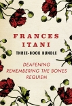 Frances Itani Three-Book Bundle: Deafening, Remembering the Bones, and Requiem, Itani, Frances