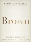 Brown: What Being Brown in the World Today Means (to Everyone), Al-Solaylee, Kamal
