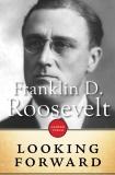 Looking Forward, Roosevelt, Franklin Delano