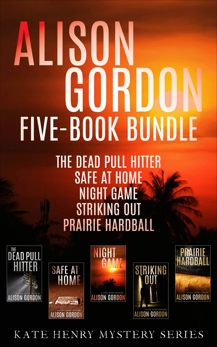 Alison Gordon Five-Book Bundle: The Dead Pull Hitter, Safe at Home, Night Game, Striking Out, and Prairie Hardball, Gordon, Alison