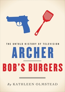Archer and Bob's Burgers: The Untold History of Television, Olmstead, Kathleen