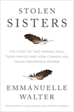 Stolen Sisters: The Story of Two Missing Girls, Their Families, and How Canada Has Failed Indigenous Women, Walter, Emmanuelle