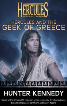 Hercules and the Geek of Greece: Hercules: The Legendary Journeys, Kennedy, Hunter