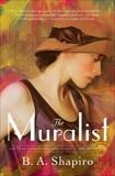 The Muralist: A Novel, Shapiro, B. A.