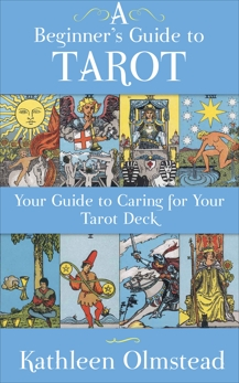 A Beginner's Guide To Tarot: Your Guide To Caring For Your Tarot Deck, Olmstead, Kathleen