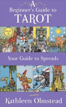A Beginner's Guide To Tarot: Your Guide To Spreads, Olmstead, Kathleen