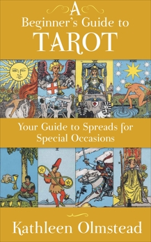 A Beginner's Guide To Tarot: Your Guide To Spreads For Special Occasions, Olmstead, Kathleen