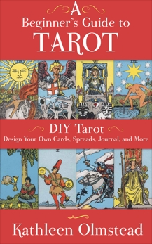 A Beginner's Guide To Tarot: DIY Tarot: Design Your Own Cards, Spreads, Journal, and More, Olmstead, Kathleen