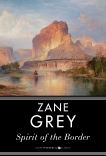 Spirit of the Border: A Romance of the Early Settlers in the Ohio Valley, Grey, Zane