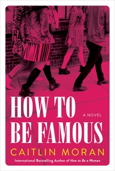 How To Be Famous: A Novel, Moran, Caitlin