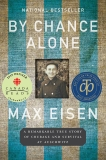 By Chance Alone: A Remarkable True Story of Courage and Survival at Auschwitz, Eisen, Max