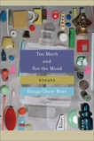 Too Much and Not the Mood: Essays, Chew-Bose, Durga