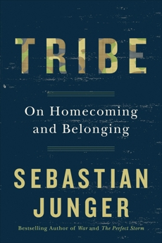 Tribe: On Homecoming and Belonging, Junger, Sebastian