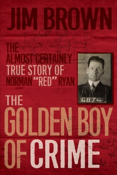 The Golden Boy of Crime: The Almost Certainly True Story of Norman