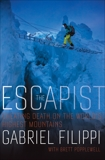 The Escapist: How One Man Cheated Death on the World's Highest Mountains, Filippi, Gabriel & Popplewell, Brett