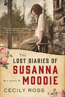 The Lost Diaries of Susanna Moodie: A Novel, Ross, Cecily