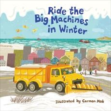 Ride the Big Machines in Winter: My Big Machines Series, Mok, Carmen