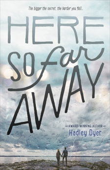 Here So Far Away, Dyer, Hadley