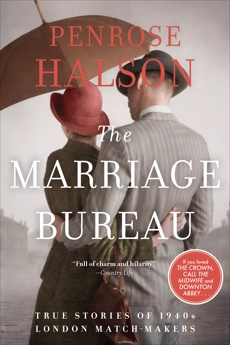 The Marriage Bureau: True Stories of 1940s London Match-Makers, Halson, Penrose