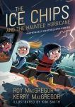 The Ice Chips and the Haunted Hurricane: Ice Chips Series Book 2, MacGregor, Roy & MacGregor, Kerry