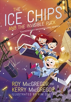 The Ice Chips and the Invisible Puck: Ice Chips Series Book 3, MacGregor, Roy & MacGregor, Kerry