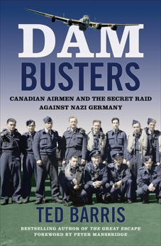 Dam Busters: Canadian Airmen and the Secret Raid Against Nazi Germany, Barris, Ted