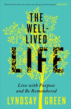 The Well-Lived Life: Live with Purpose and Be Remembered, Green, Lyndsay