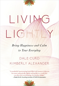 Living Lightly: Bring Happiness and Calm to Your Everyday, Curd, Dale & Alexander, Kimberly & Curd, Dale