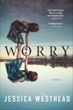 Worry: A Novel, Westhead, Jessica