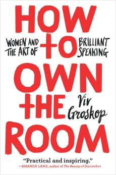 How to Own the Room: Women and the Art of Brilliant Speaking, Groskop, Viv