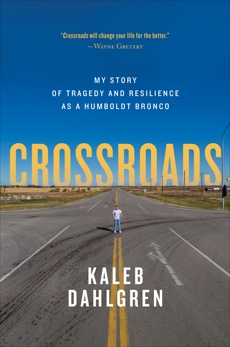 Crossroads: My Story of Tragedy and Resilience as a Humboldt Bronco, Dahlgren, Kaleb & Robson, Dan