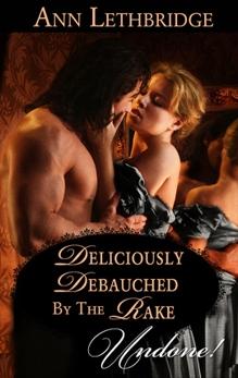 Deliciously Debauched by the Rake, Lethbridge, Ann