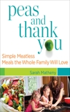 Peas and Thank You: Simple Meatless Meals the Whole Family Will Love, Matheny, Sarah