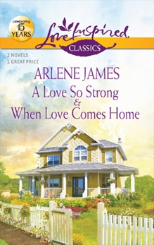 A Love So Strong and When Love Comes Home: An Anthology, James, Arlene