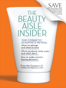 The Beauty Aisle Insider: Top Cosmetic Scientists Answer Your Questions about the Lotions, Potions and Other Beauty Products You Use Every Day, Romanowski, Perry