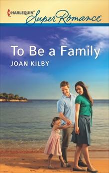 To Be a Family: A Single Dad Romance, Kilby, Joan