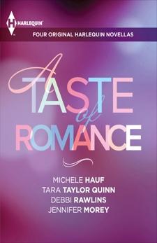 A Taste of Romance: Four Original Harlequin Novellas, Rawlins, Debbi & Morey, Jennifer & Quinn, Tara Taylor & Hauf, Michele