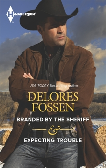 Branded by the Sheriff & Expecting Trouble: An Anthology, Fossen, Delores