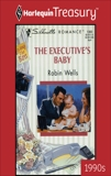 THE EXECUTIVE'S BABY: A Single Dad Romance, Wells, Robin