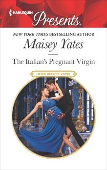 The Italian's Pregnant Virgin: A Passionate Pregnancy Romance, Yates, Maisey