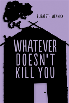 Whatever Doesn't Kill You, Wennick, Elizabeth