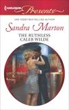 The Ruthless Caleb Wilde: A Secret Baby Romance, Marton, Sandra